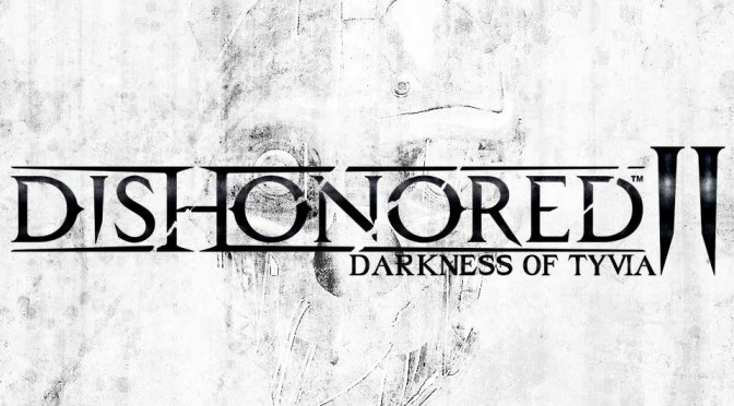 Dishonored II: Darkness of Tyvia To Be Revealed At Gamescom, Coming On Current-Gen Platforms In 2015