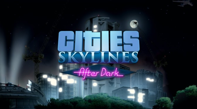 Cities: Skylines – After Dark Expansion Now Available