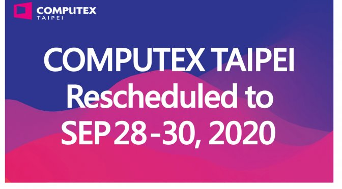 Computex Taipei 2020 event has been rescheduled to September 28th