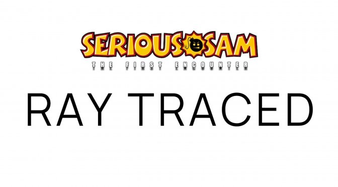 Serious Sam The First Encounter Ray Traced